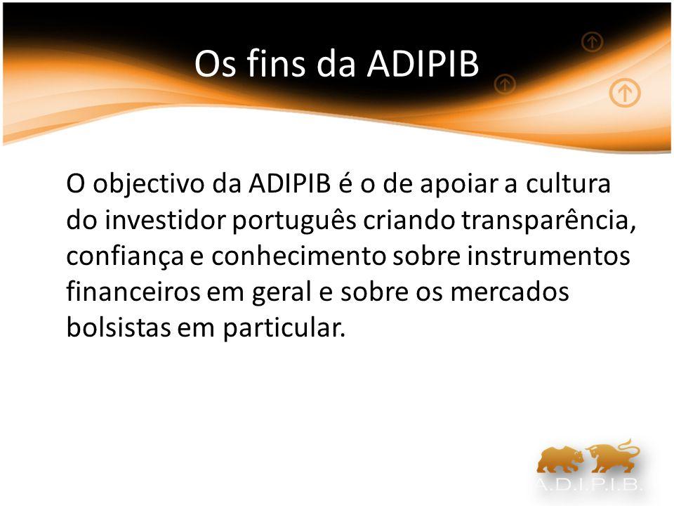 Os fins da ADIPIB O objectivo da ADIPIB é o de apoiar a cultura do investidor português criando transparência, confiança e conhecimento sobre instrume
