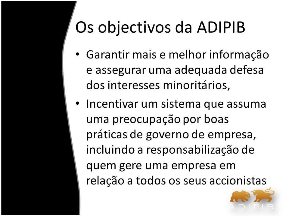 Os objectivos da ADIPIB Garantir mais e melhor informação e assegurar uma adequada defesa dos interesses minoritários, Incentivar um sistema que assum