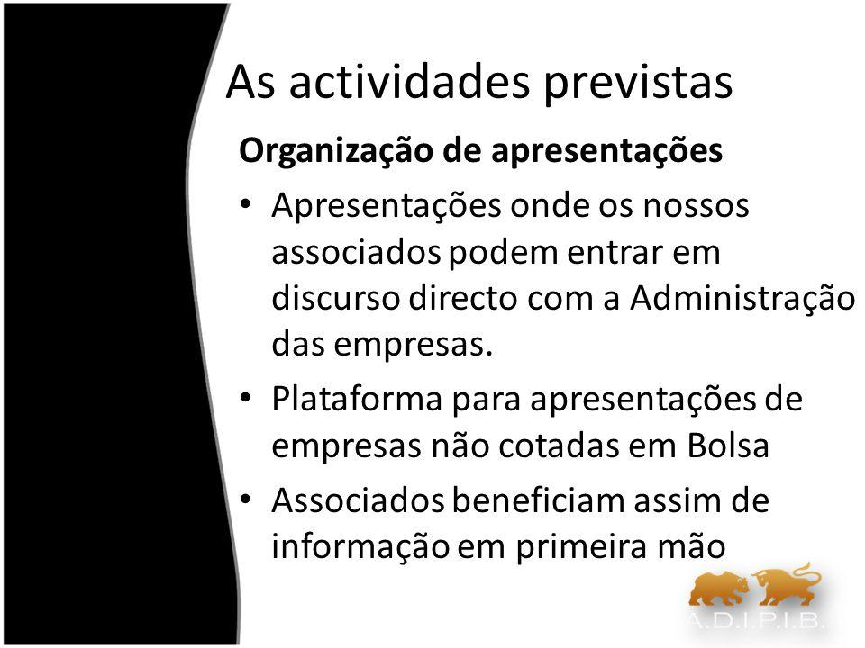 As actividades previstas Organização de apresentações Apresentações onde os nossos associados podem entrar em discurso directo com a Administração das