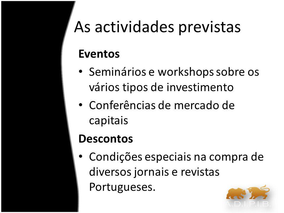 As actividades previstas Eventos Seminários e workshops sobre os vários tipos de investimento Conferências de mercado de capitais Descontos Condições