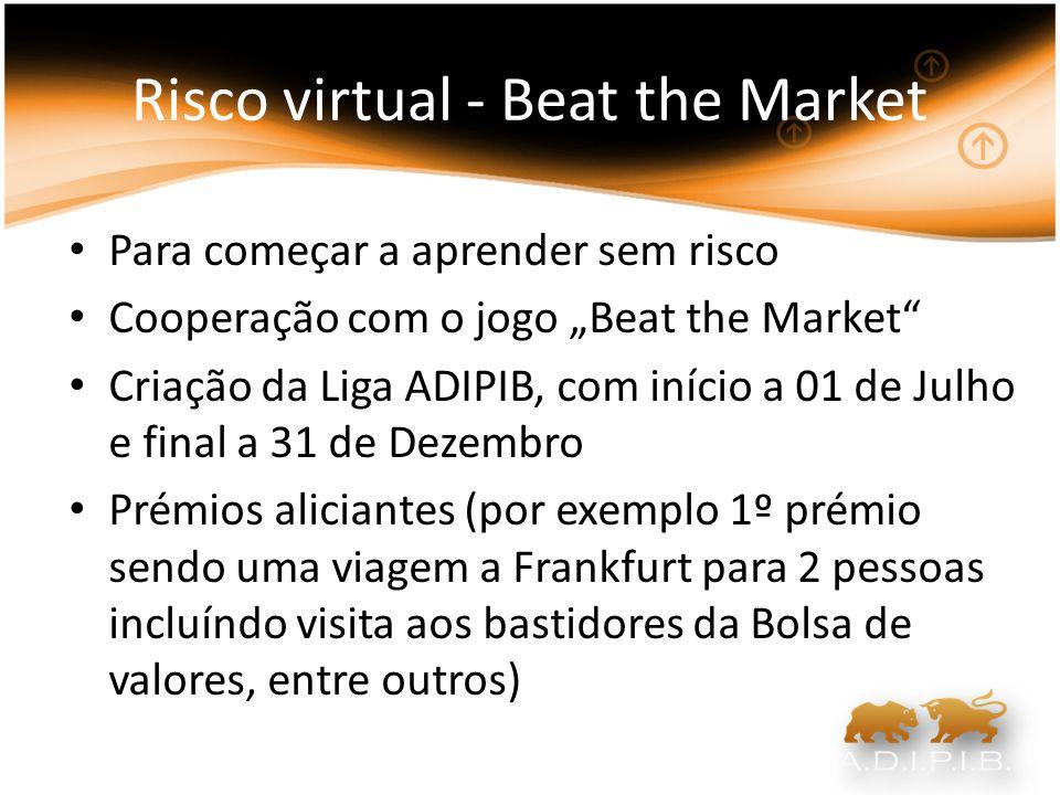 Risco virtual - Beat the Market Para começar a aprender sem risco Cooperação com o jogo Beat the Market Criação da Liga ADIPIB, com início a 01 de Jul