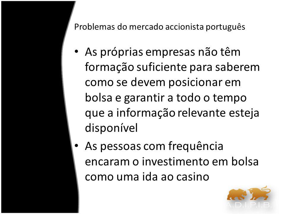 Problemas do mercado accionista português As próprias empresas não têm formação suficiente para saberem como se devem posicionar em bolsa e garantir a