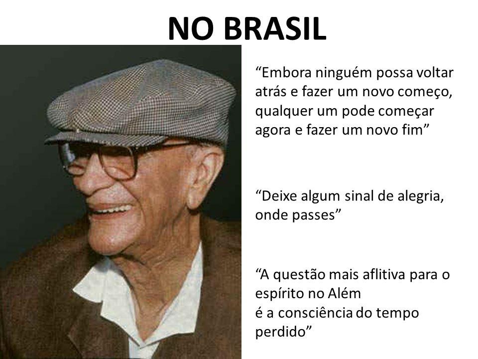 NO BRASIL Embora ninguém possa voltar atrás e fazer um novo começo, qualquer um pode começar agora e fazer um novo fim Deixe algum sinal de alegria, o