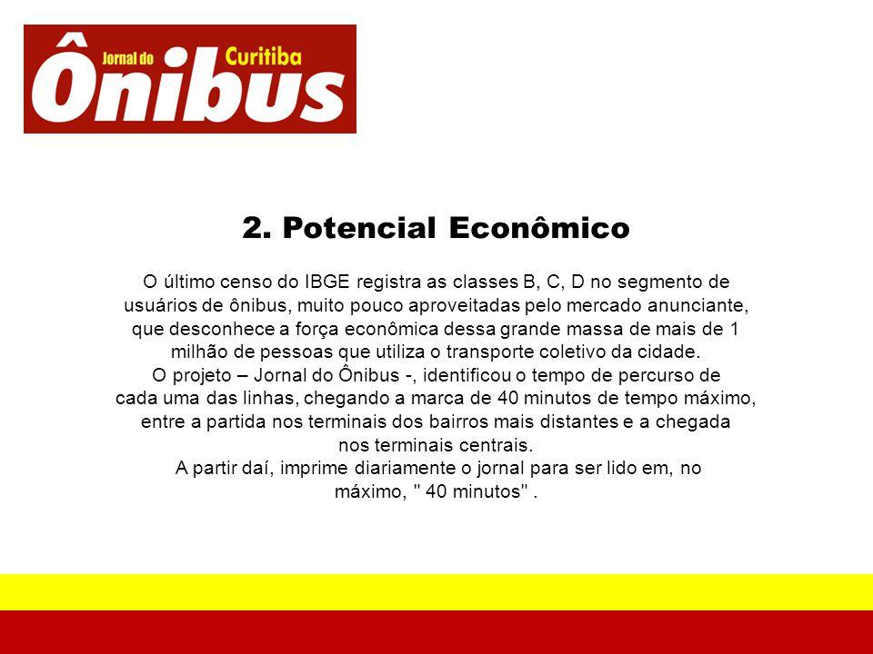 2. Potencial Econômico O último censo do IBGE registra as classes B, C, D no segmento de usuários de ônibus, muito pouco aproveitadas pelo mercado anu