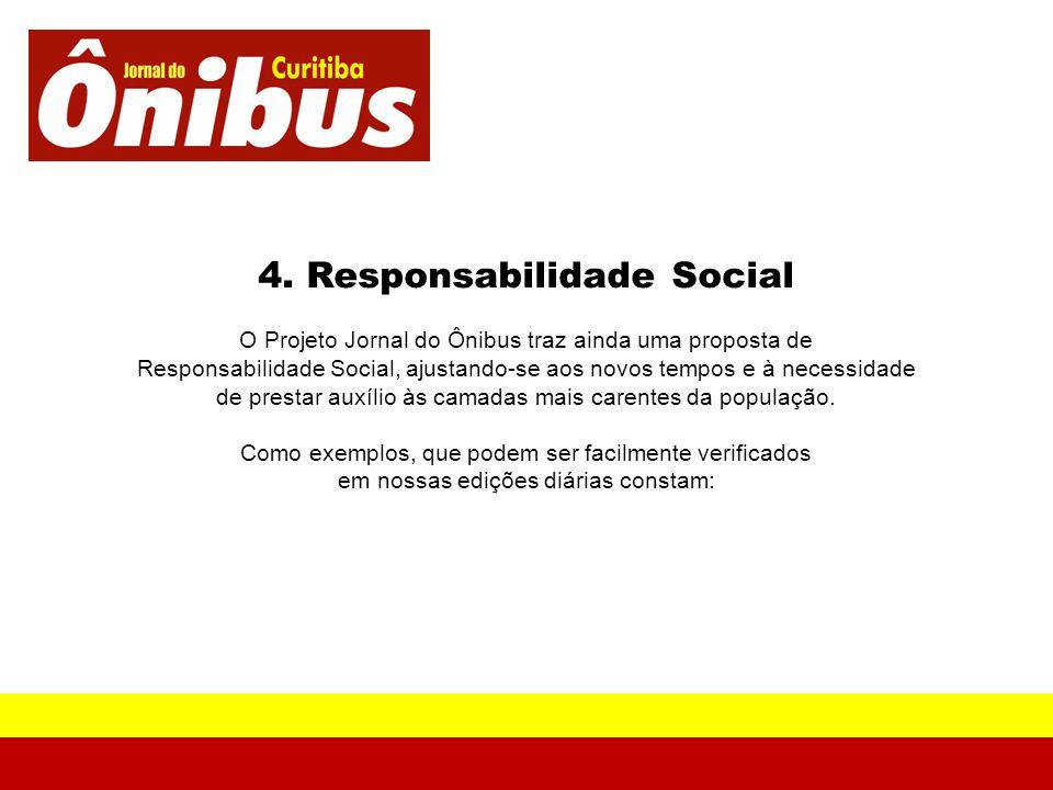 4. Responsabilidade Social O Projeto Jornal do Ônibus traz ainda uma proposta de Responsabilidade Social, ajustando-se aos novos tempos e à necessidad