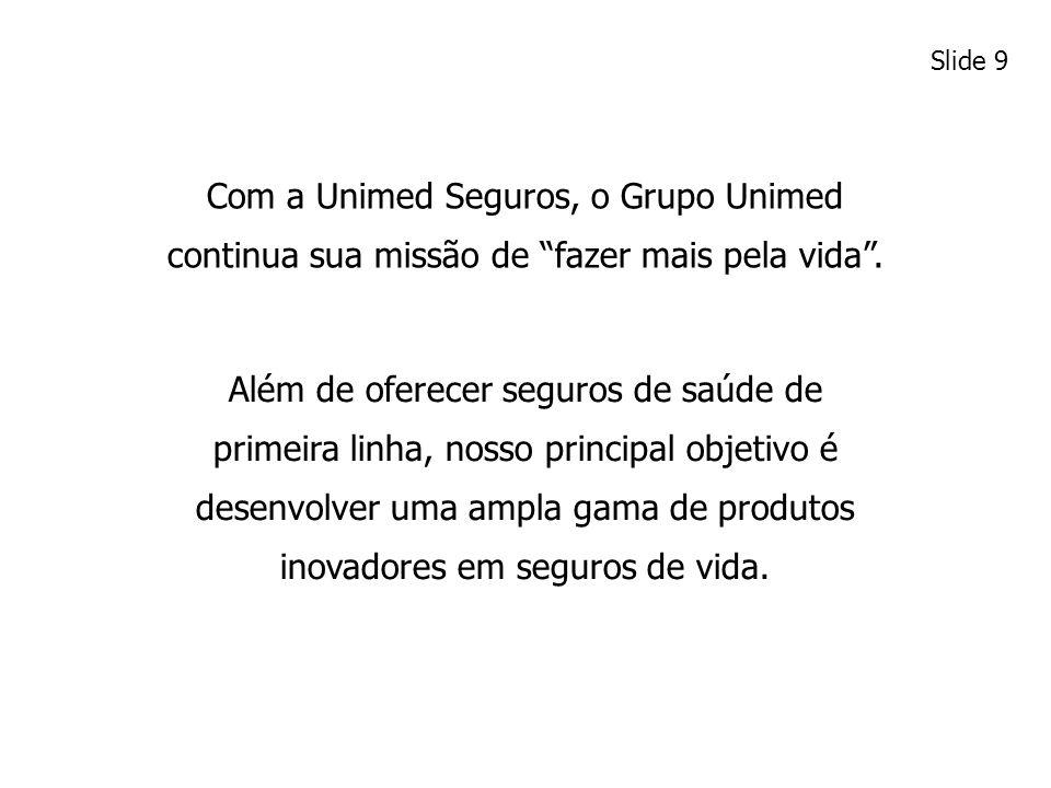 Com a Unimed Seguros, o Grupo Unimed continua sua missão de fazer mais pela vida. Além de oferecer seguros de saúde de primeira linha, nosso principal