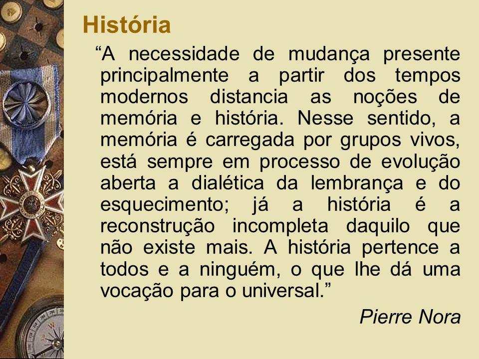 História A necessidade de mudança presente principalmente a partir dos tempos modernos distancia as noções de memória e história. Nesse sentido, a mem