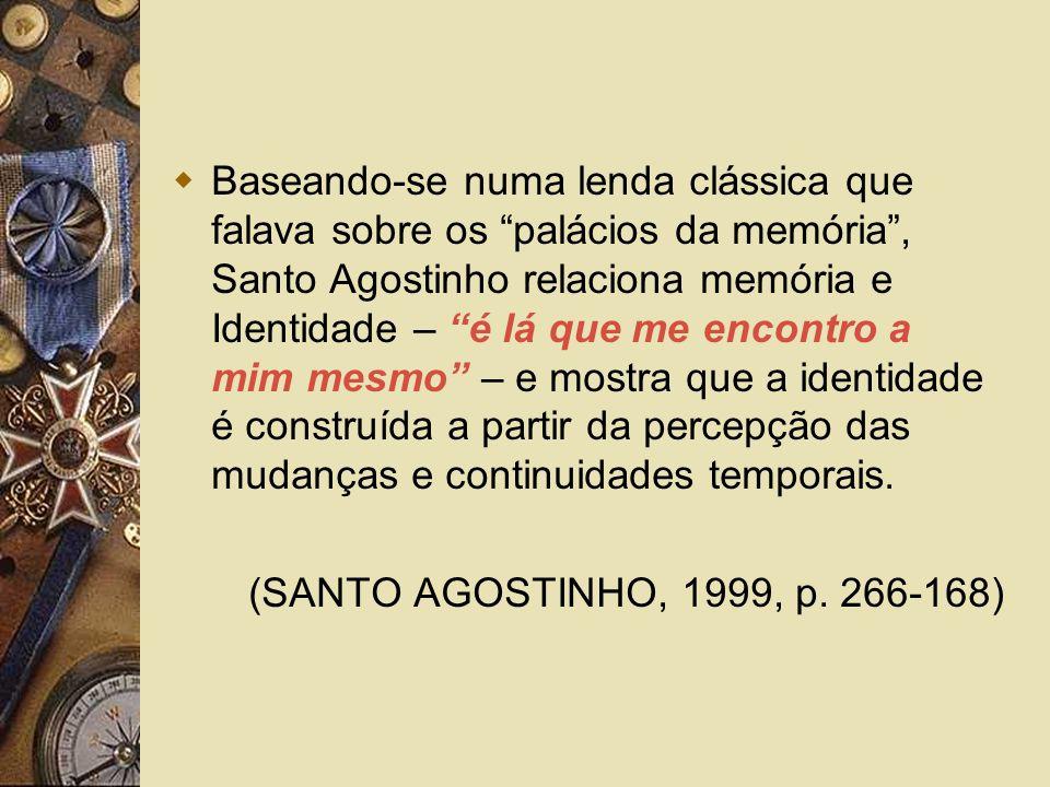 Baseando-se numa lenda clássica que falava sobre os palácios da memória, Santo Agostinho relaciona memória e Identidade – é lá que me encontro a mim m