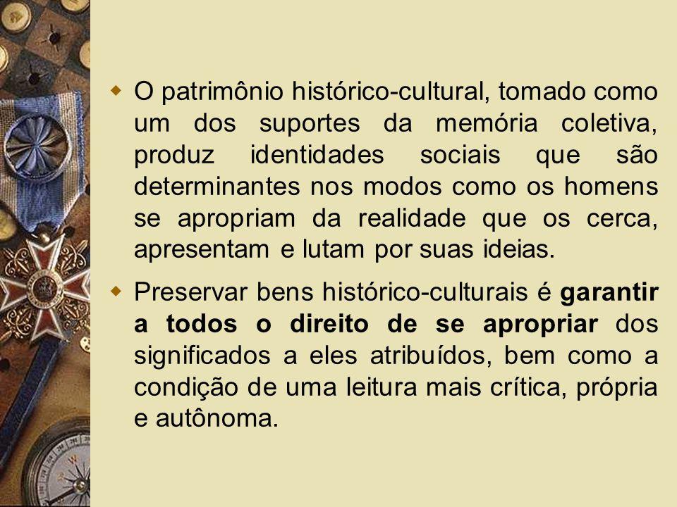 O patrimônio histórico-cultural, tomado como um dos suportes da memória coletiva, produz identidades sociais que são determinantes nos modos como os h