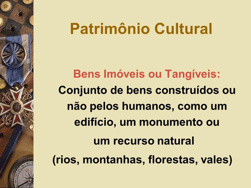 Bens Imóveis ou Tangíveis: Conjunto de bens construídos ou não pelos humanos, como um edifício, um monumento ou um recurso natural (rios, montanhas, f