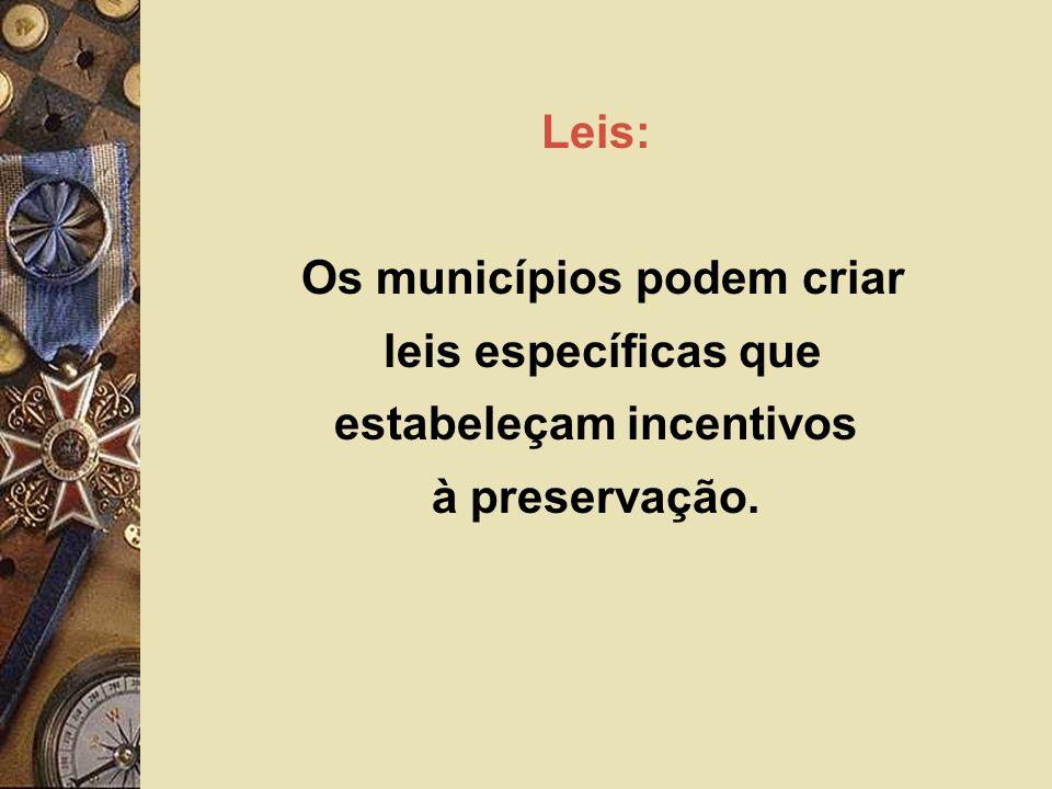 Leis: Os municípios podem criar leis específicas que estabeleçam incentivos à preservação.