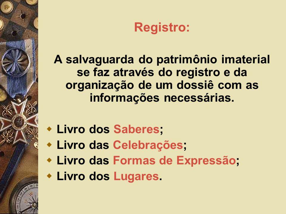 Registro: A salvaguarda do patrimônio imaterial se faz através do registro e da organização de um dossiê com as informações necessárias.