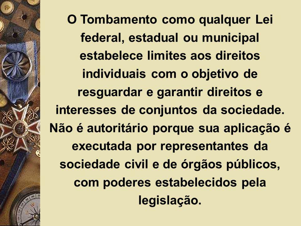 O Tombamento como qualquer Lei federal, estadual ou municipal estabelece limites aos direitos individuais com o objetivo de resguardar e garantir dire