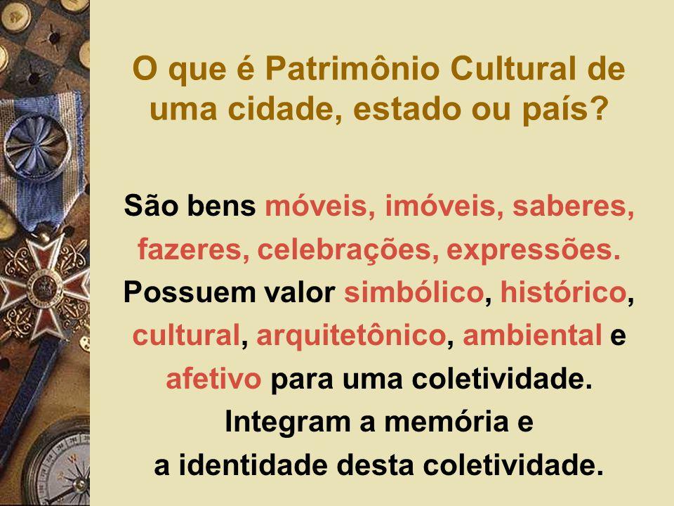 O que é Patrimônio Cultural de uma cidade, estado ou país? São bens móveis, imóveis, saberes, fazeres, celebrações, expressões. Possuem valor simbólic