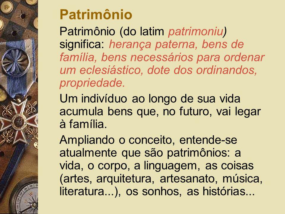 Patrimônio Patrimônio (do latim patrimoniu) significa: herança paterna, bens de família, bens necessários para ordenar um eclesiástico, dote dos ordin