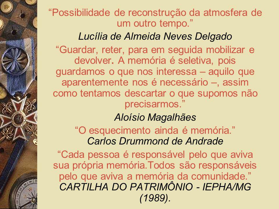 Possibilidade de reconstrução da atmosfera de um outro tempo. Lucília de Almeida Neves Delgado Guardar, reter, para em seguida mobilizar e devolver. A