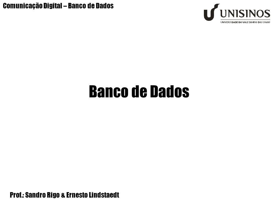 Comunicação Digital – Banco de Dados Banco de Dados Prof.: Sandro Rigo & Ernesto Lindstaedt