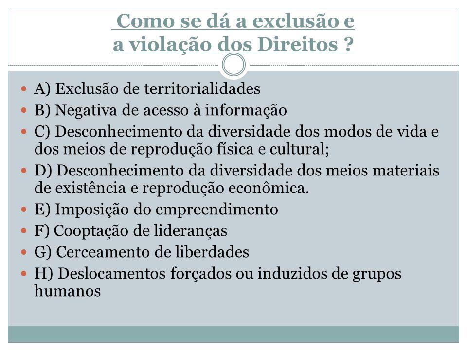 Como se dá a exclusão e a violação dos Direitos ? A) Exclusão de territorialidades B) Negativa de acesso à informação C) Desconhecimento da diversidad