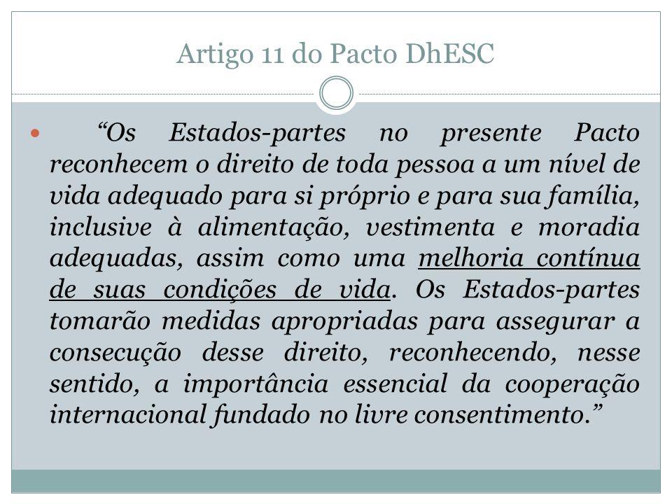 Artigo 11 do Pacto DhESC Os Estados-partes no presente Pacto reconhecem o direito de toda pessoa a um nível de vida adequado para si próprio e para su