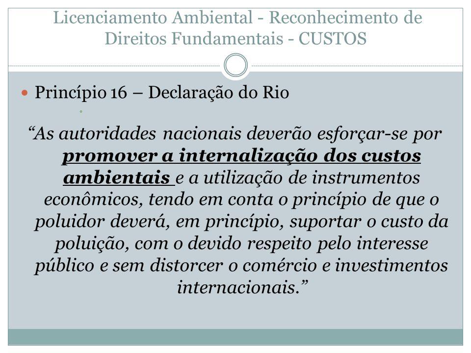 Licenciamento Ambiental - Reconhecimento de Direitos Fundamentais - CUSTOS Princípio 16 – Declaração do Rio As autoridades nacionais deverão esforçar-