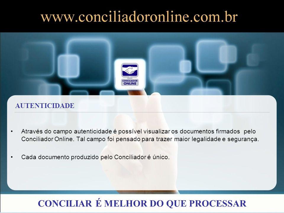 Através do campo autenticidade é possível visualizar os documentos firmados pelo Conciliador Online. Tal campo foi pensado para trazer maior legalidad
