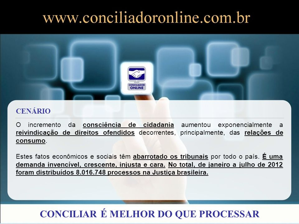O Conciliador Online é um site nacional.Já tivemos atuação em diversos estados no Brasil.