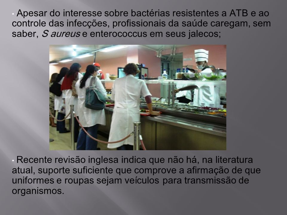Apesar do interesse sobre bactérias resistentes a ATB e ao controle das infecções, profissionais da saúde caregam, sem saber, S aureus e enterococcus
