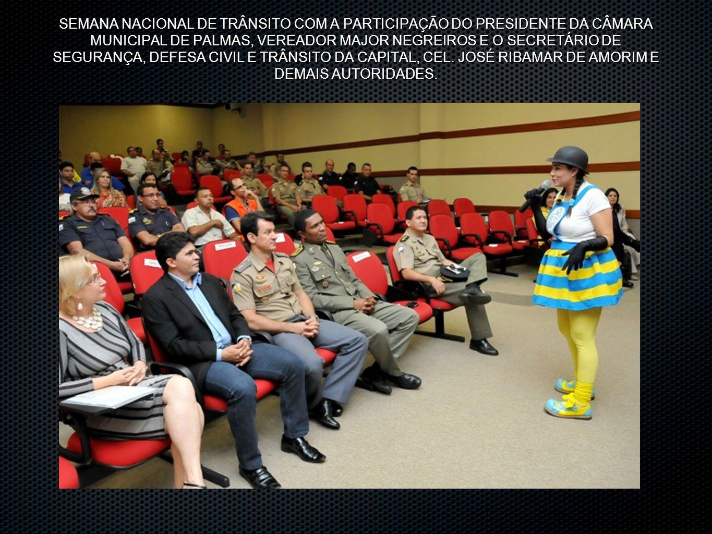 SEMANA NACIONAL DE TRÂNSITO COM A PARTICIPAÇÃO DO PRESIDENTE DA CÂMARA MUNICIPAL DE PALMAS, VEREADOR MAJOR NEGREIROS E O SECRETÁRIO DE SEGURANÇA, DEFE