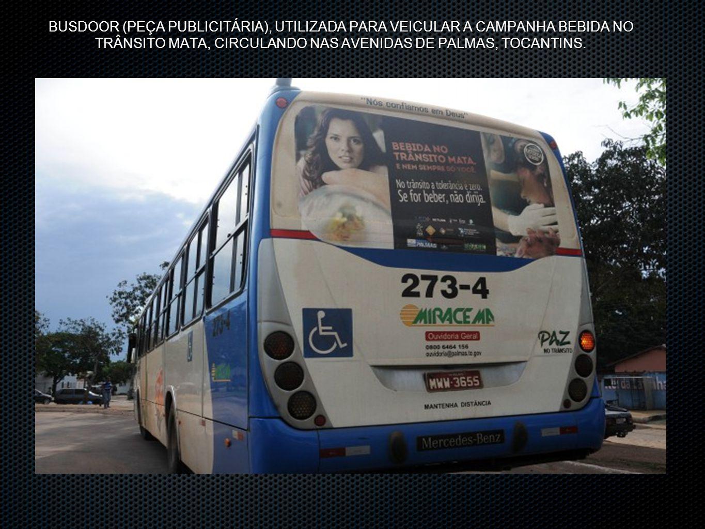 BUSDOOR (PEÇA PUBLICITÁRIA), UTILIZADA PARA VEICULAR A CAMPANHA BEBIDA NO TRÂNSITO MATA, CIRCULANDO NAS AVENIDAS DE PALMAS, TOCANTINS.