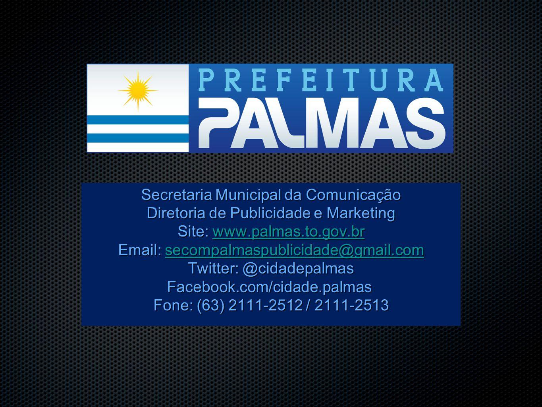 Secretaria Municipal da Comunicação Diretoria de Publicidade e Marketing Site: www.palmas.to.gov.br www.palmas.to.gov.br Email: secompalmaspublicidade