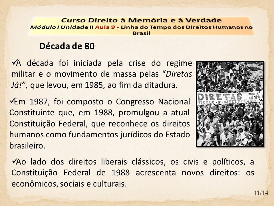 11/14 A década foi iniciada pela crise do regime militar e o movimento de massa pelas Diretas Já!, que levou, em 1985, ao fim da ditadura. Década de 8