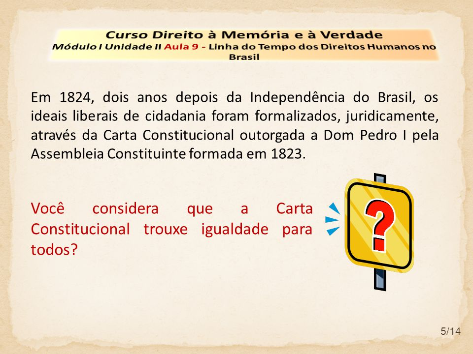 5/14 Em 1824, dois anos depois da Independência do Brasil, os ideais liberais de cidadania foram formalizados, juridicamente, através da Carta Constit