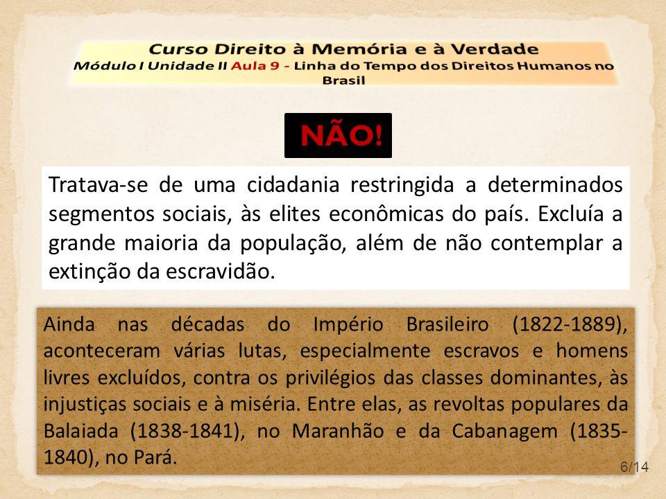 7/14 A primeira Constituição Republicana (1891) após o fim do Império e a abolição da escravatura, decretou pela primeira vez a igualdade jurídica de todos os cidadãos.