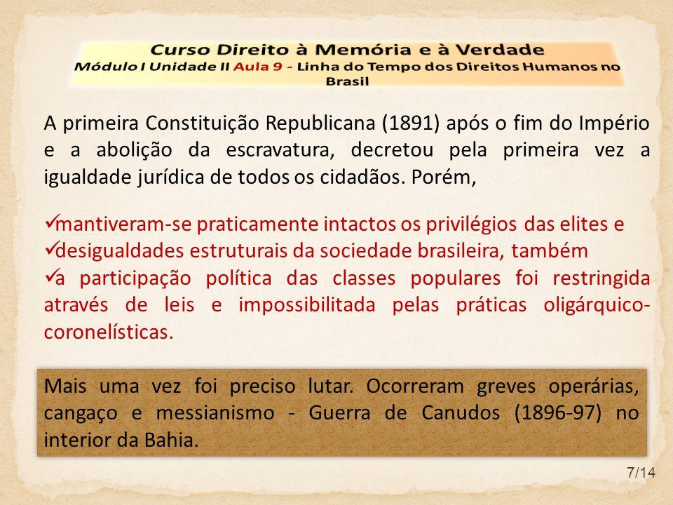 7/14 A primeira Constituição Republicana (1891) após o fim do Império e a abolição da escravatura, decretou pela primeira vez a igualdade jurídica de