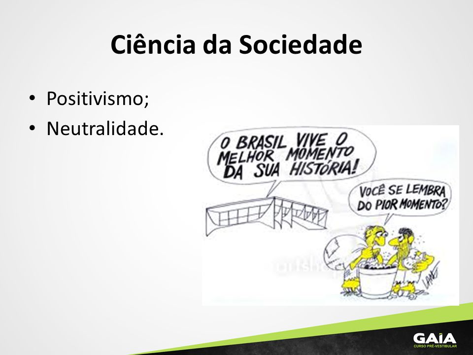 Ciência da Sociedade Positivismo; Neutralidade.