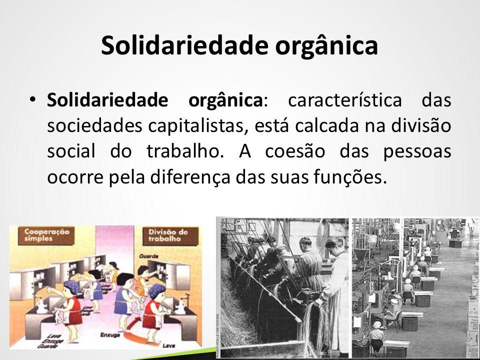 Solidariedade orgânica Solidariedade orgânica: característica das sociedades capitalistas, está calcada na divisão social do trabalho. A coesão das pe
