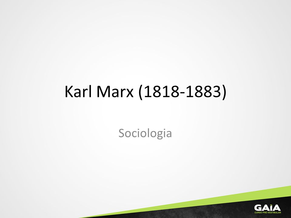 Karl Marx (1818-1883) Sociologia