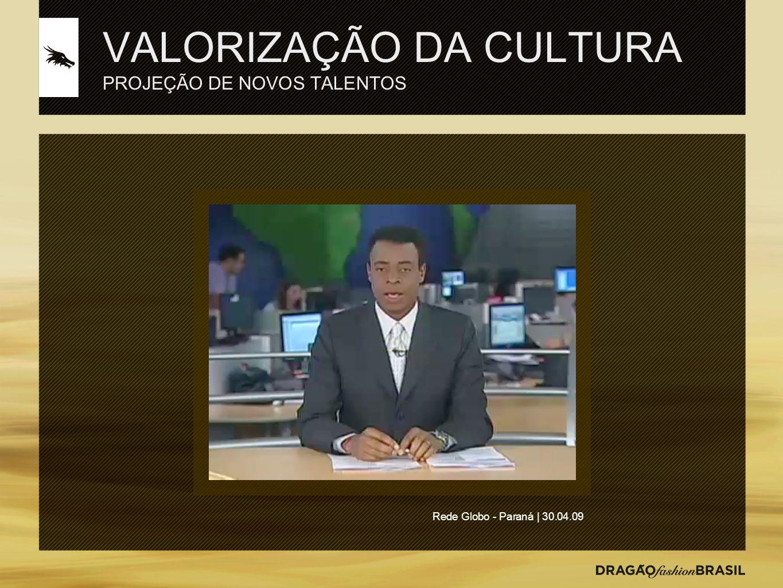 VALORIZAÇÃO DA CULTURA PROJEÇÃO DE NOVOS TALENTOS Rede Globo - Paraná | 30.04.09