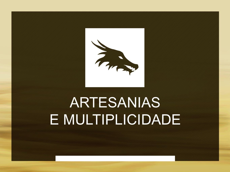 ARTESANIAS E MULTIPLICIDADE