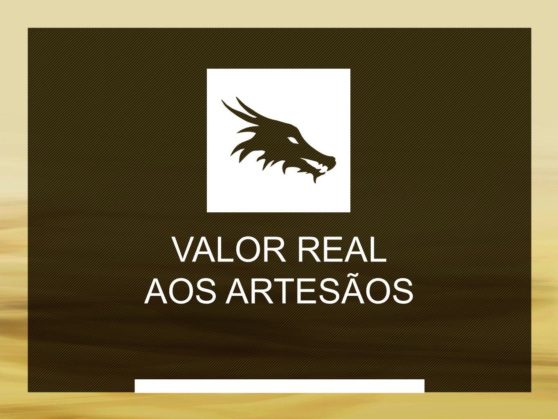 VALOR REAL AOS ARTESÃOS