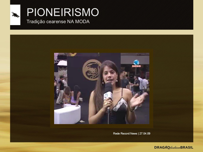 PIONEIRISMO Tradição cearense NA MODA Rede Record News | 27.04.09