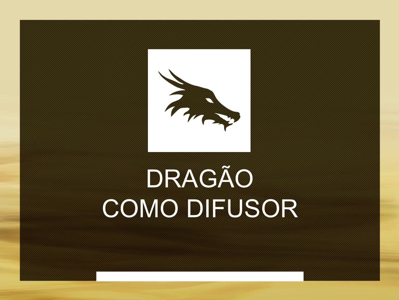 DRAGÃO COMO DIFUSOR