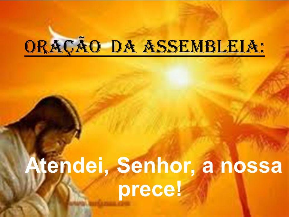 ORAÇÃO DA ASSEMBLEIA: Atendei, Senhor, a nossa prece!