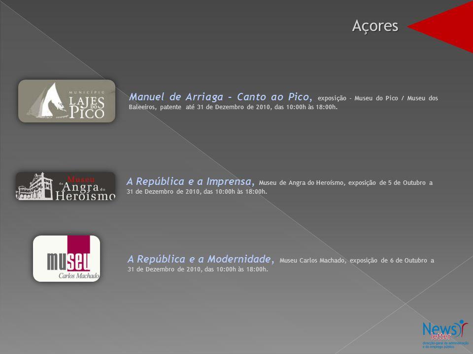 Manuel de Arriaga – Canto ao Pico, exposição - Museu do Pico / Museu dos Baleeiros, patente até 31 de Dezembro de 2010, das 10:00h às 18:00h.