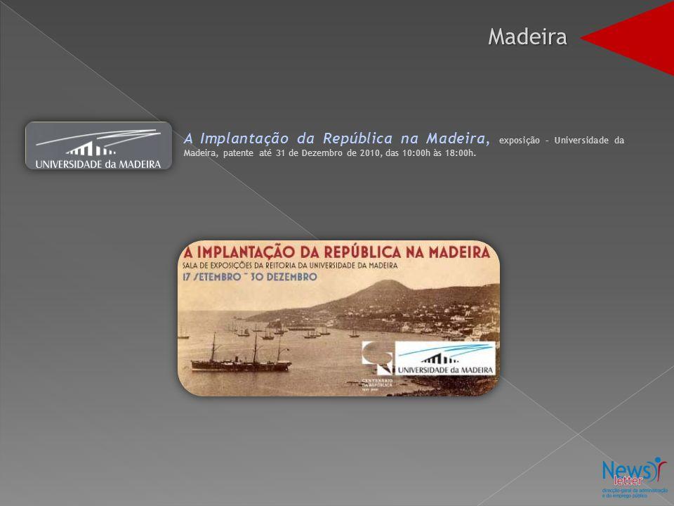 A Implantação da República na Madeira, exposição – Universidade da Madeira, patente até 31 de Dezembro de 2010, das 10:00h às 18:00h. Madeira