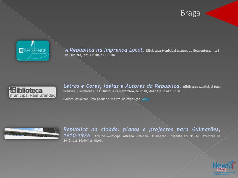 Braga A República na Imprensa Local, Biblioteca Municipal Manuel de Boaventura, 1 a 31 de Outubro, das 10:00h às 18:00h. Letras e Cores, Ideias e Auto