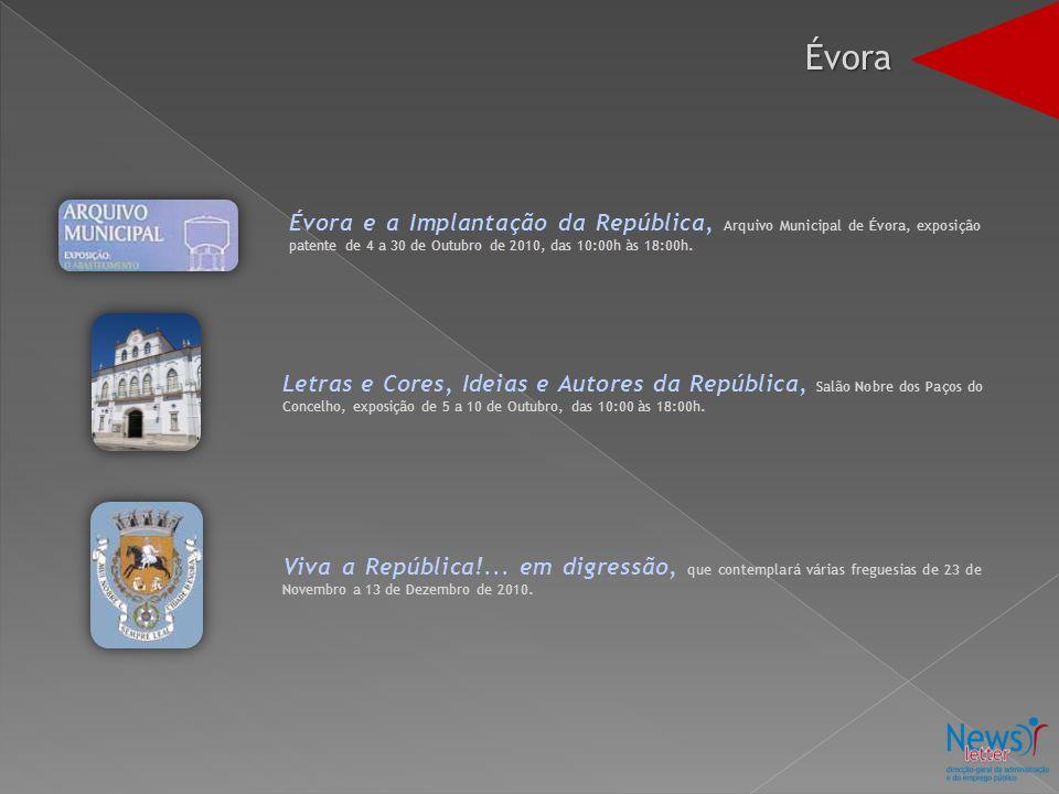 Évora e a Implantação da República, Arquivo Municipal de Évora, exposição patente de 4 a 30 de Outubro de 2010, das 10:00h às 18:00h. Letras e Cores,