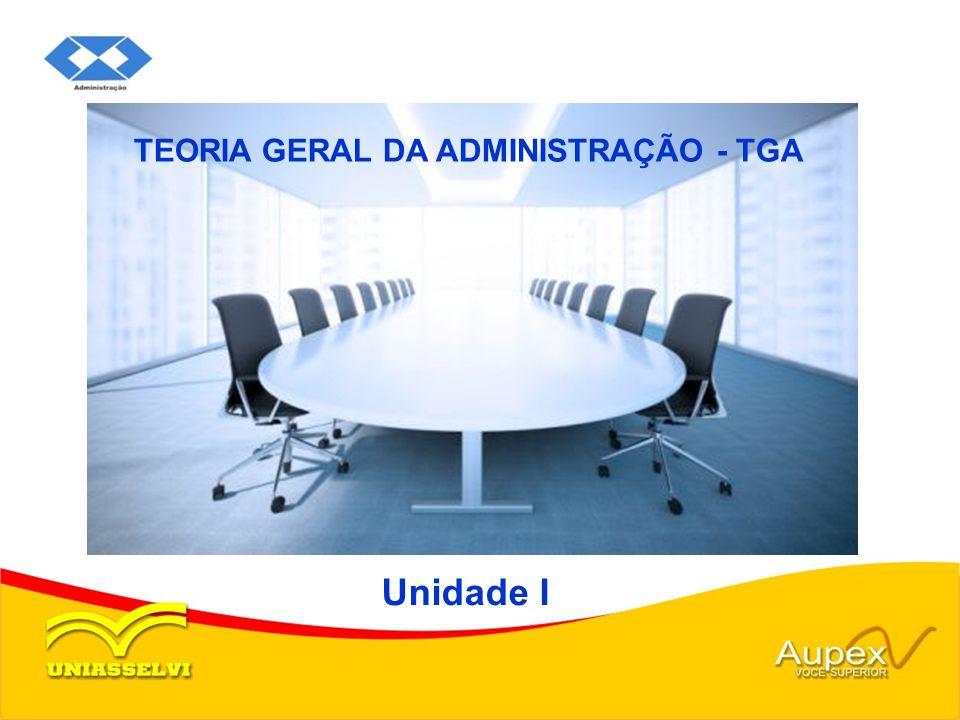 TEORIA GERAL DA ADMINISTRAÇÃO - TGA Unidade I