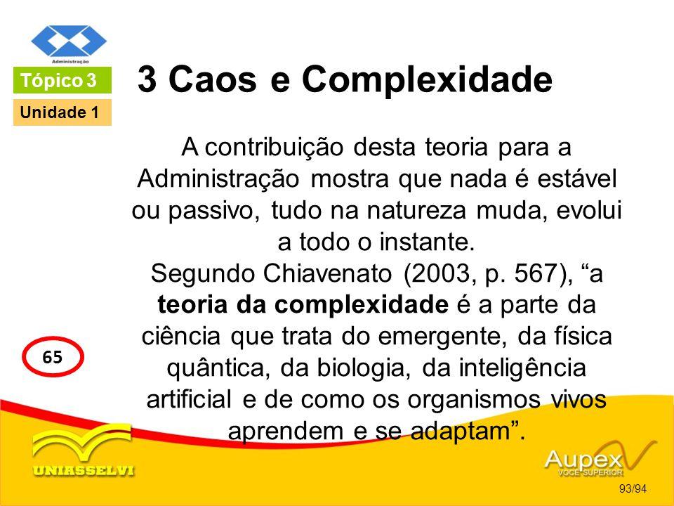 3 Caos e Complexidade A contribuição desta teoria para a Administração mostra que nada é estável ou passivo, tudo na natureza muda, evolui a todo o in