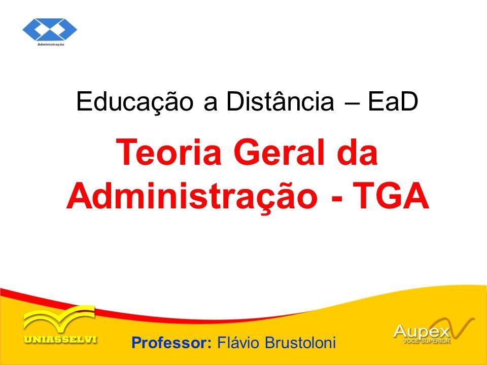 Educação a Distância – EaD Professor: Flávio Brustoloni Teoria Geral da Administração - TGA
